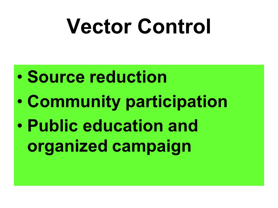 Vector Control Source reduction Community participation Public education and organized campaign
