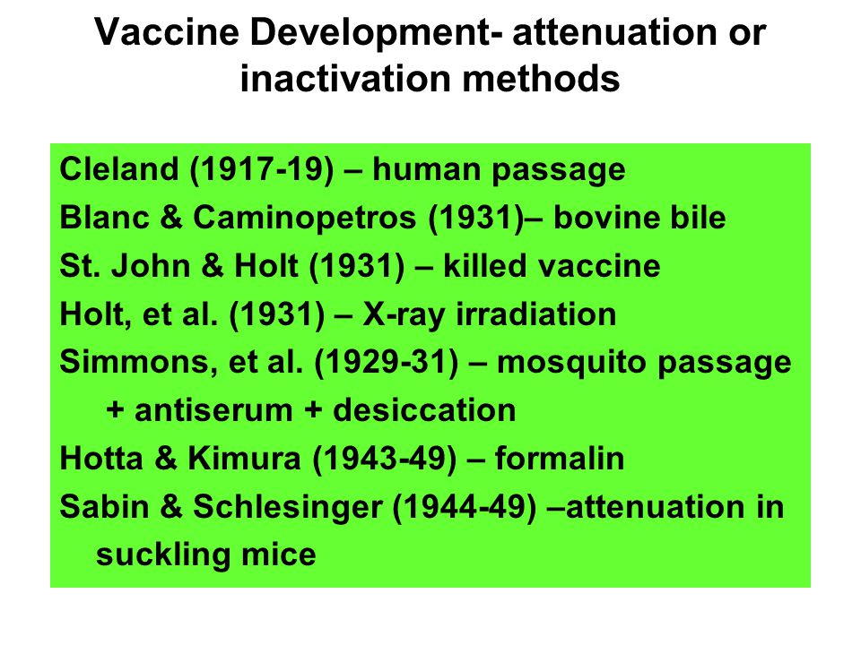 Vaccine Development- attenuation or inactivation methods Cleland (1917-19) – human passage Blanc & Caminopetros (1931)– bovine bile St.