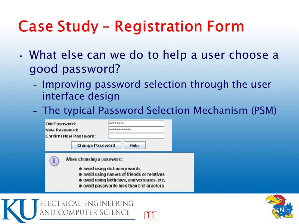 11 Case Study – Registration Form What else can we do to help a user choose a good password.