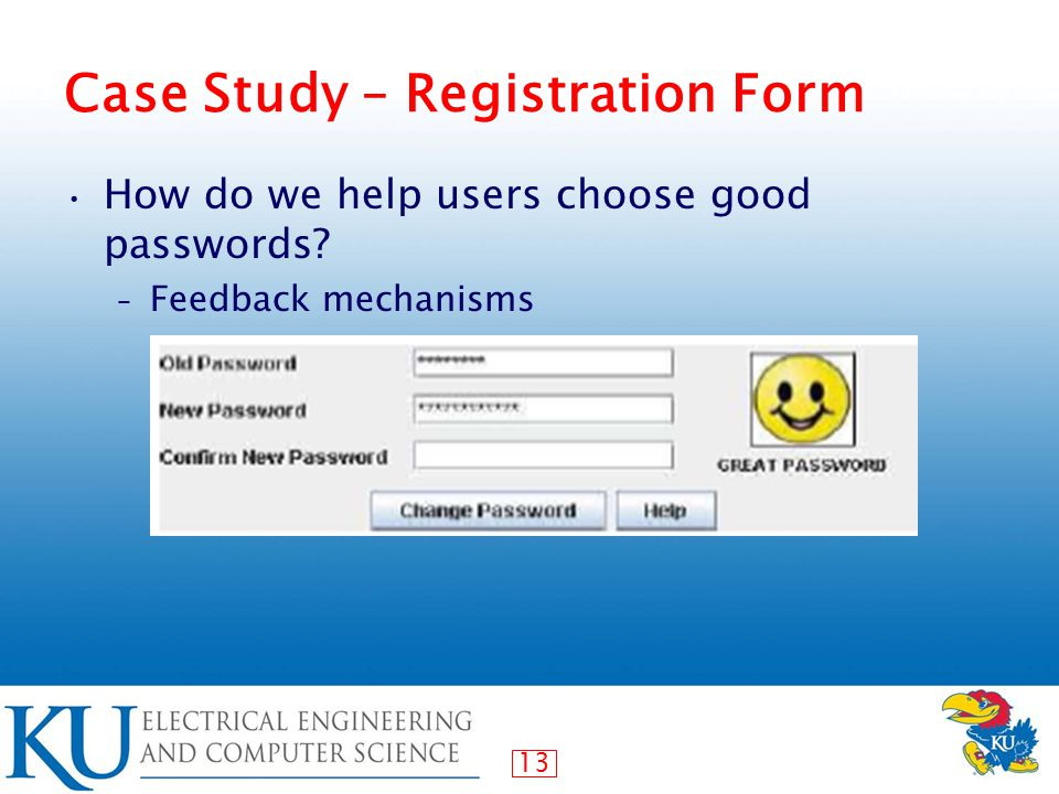 13 Case Study – Registration Form How do we help users choose good passwords? – Feedback mechanisms