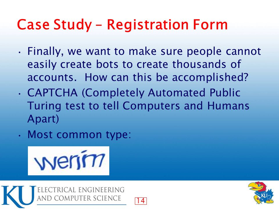 14 Case Study – Registration Form Finally, we want to make sure people cannot easily create bots to create thousands of accounts.
