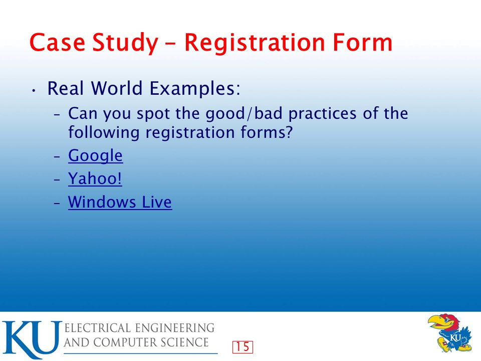 15 Case Study – Registration Form Real World Examples: - Can you spot the good/bad practices of the following registration forms.