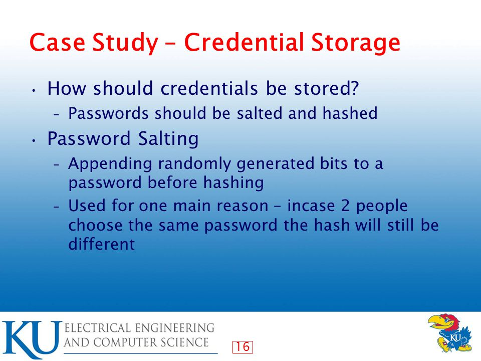 16 Case Study – Credential Storage How should credentials be stored.