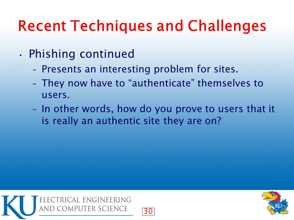 30 Recent Techniques and Challenges Phishing continued – Presents an interesting problem for sites.