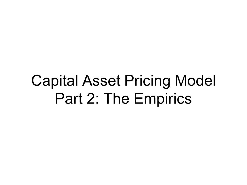 Capital Asset Pricing Model Part 2: The Empirics