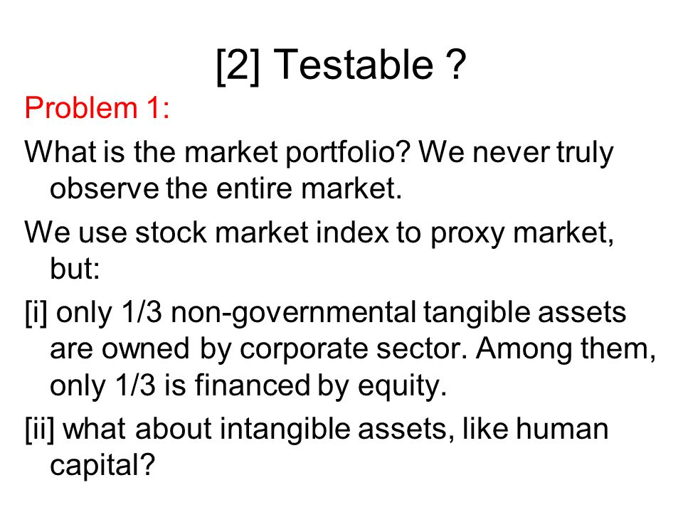 [2] Testable . Problem 1: What is the market portfolio.