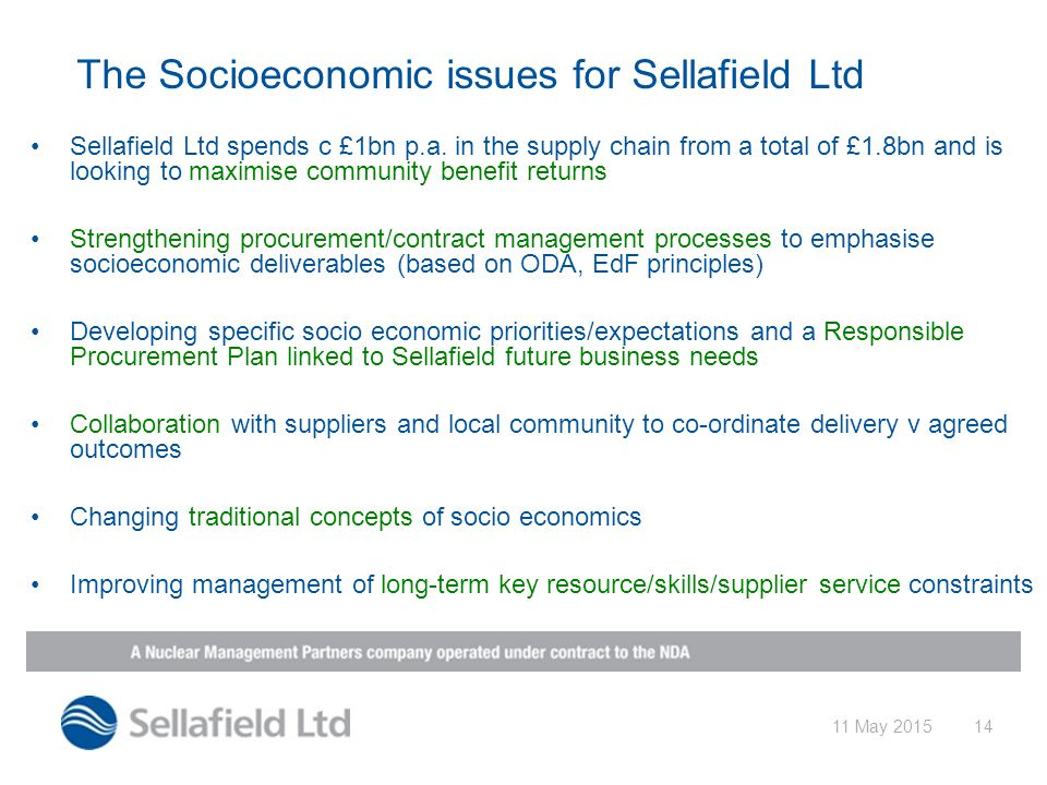 11 May 201514 The Socioeconomic issues for Sellafield Ltd Sellafield Ltd spends c £1bn p.a.