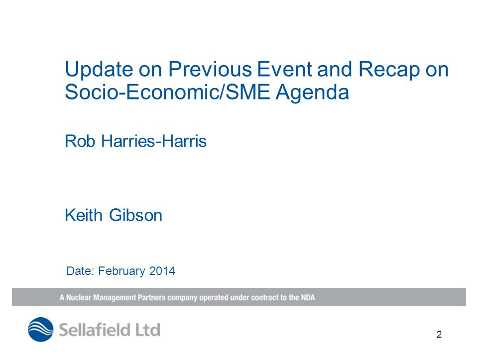2 Rob Harries-Harris Keith Gibson Update on Previous Event and Recap on Socio-Economic/SME Agenda Date: February 2014