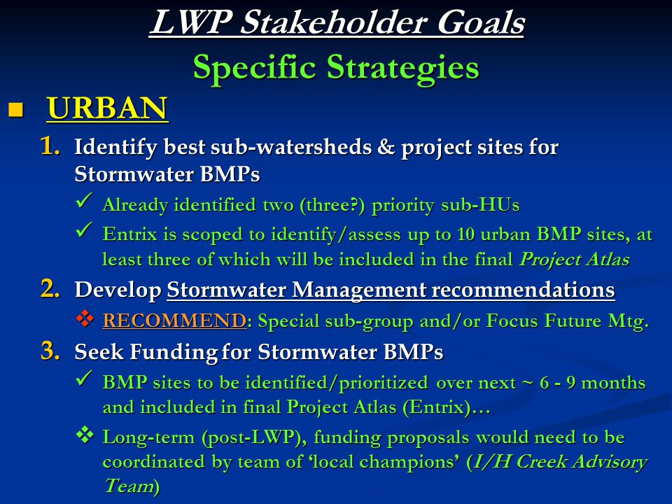 LWP Stakeholder Goals Specific Strategies URBAN URBAN 1. Identify best sub-watersheds & project sites for Stormwater BMPs Already identified two (thre