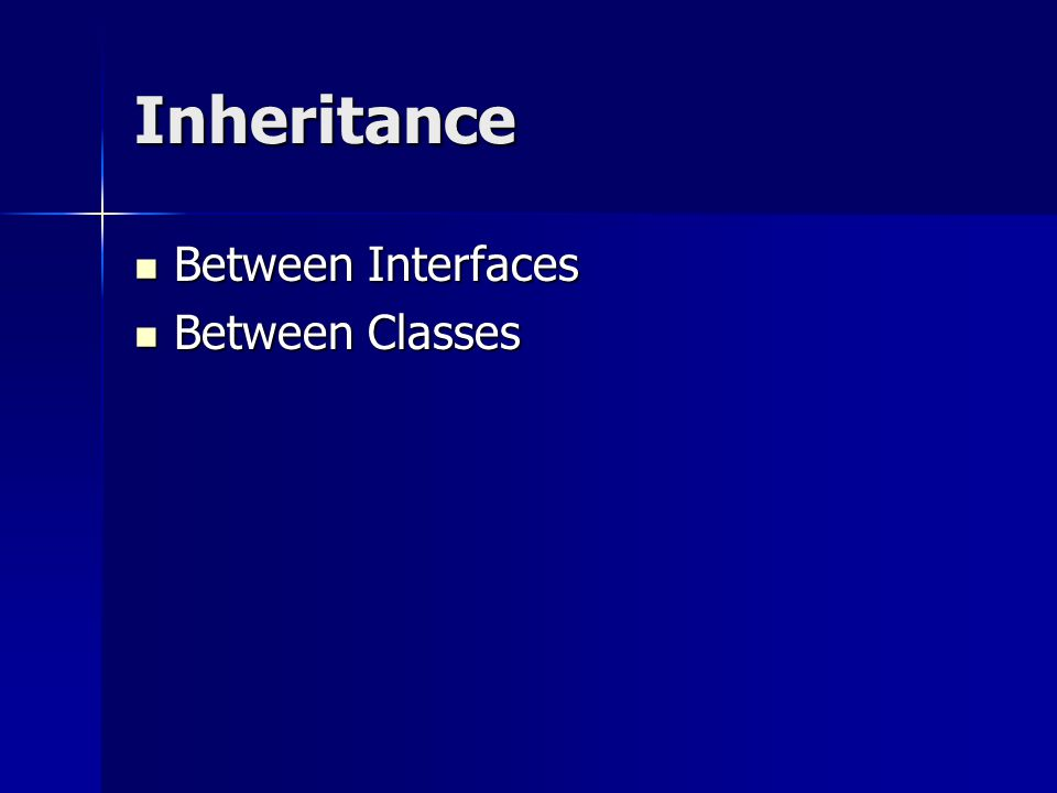 Inheritance Between Interfaces Between Interfaces Between Classes Between Classes