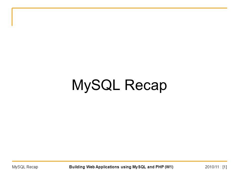 2010/11 : [1]Building Web Applications using MySQL and PHP (W1)MySQL Recap