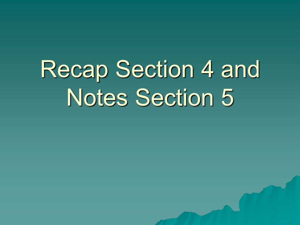 Recap Section 4 and Notes Section 5