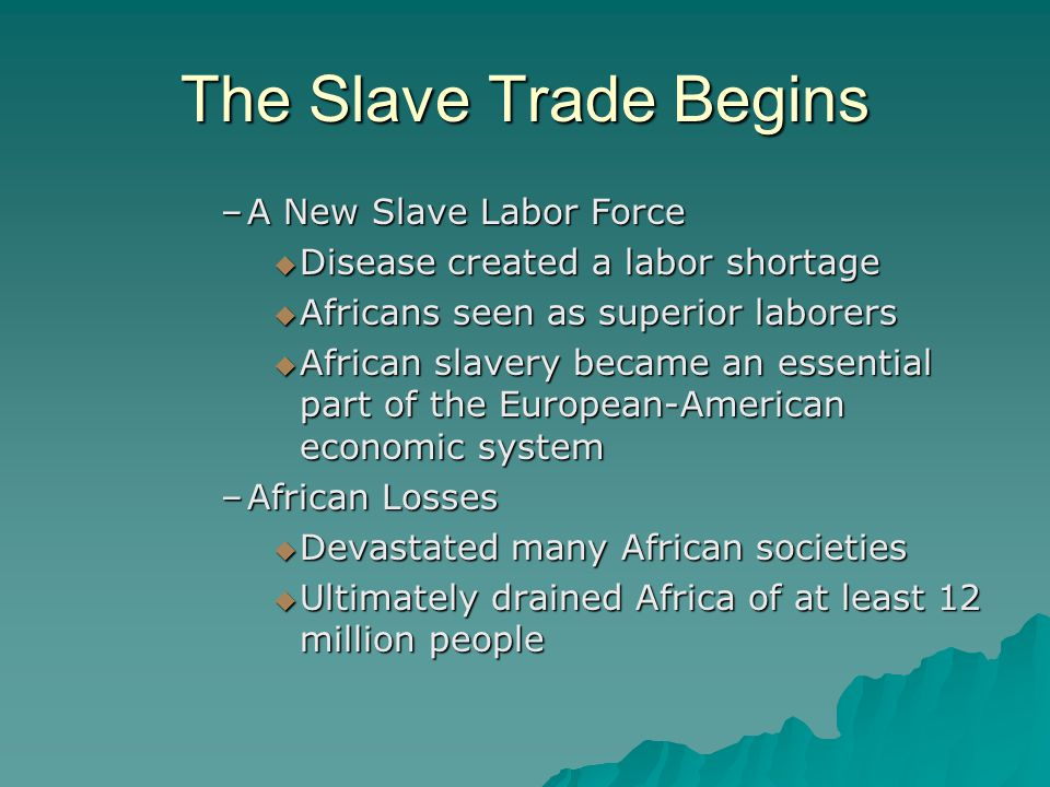 The Slave Trade Begins –A New Slave Labor Force  Disease created a labor shortage  Africans seen as superior laborers  African slavery became an es