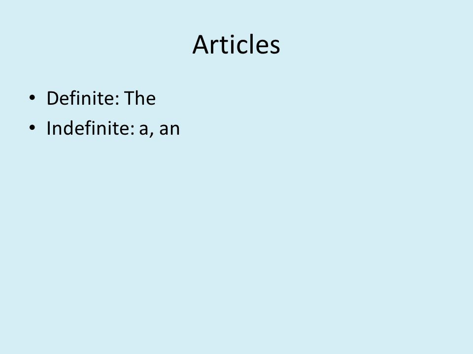Articles Definite: The Indefinite: a, an