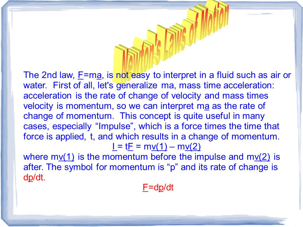 The 2nd law, F=ma, is not easy to interpret in a fluid such as air or water.