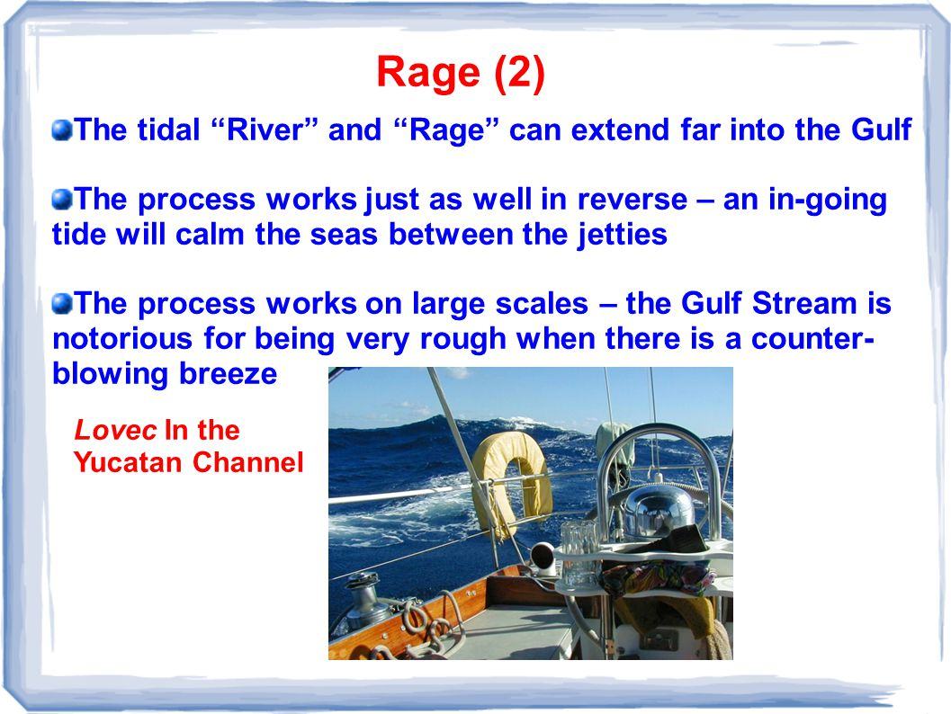 "Rage (2) The tidal ""River"" and ""Rage"" can extend far into the Gulf The process works just as well in reverse – an in-going tide will calm the seas bet"