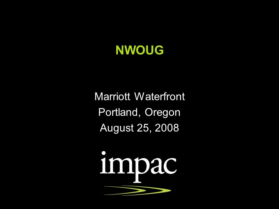 NWOUG Marriott Waterfront Portland, Oregon August 25, 2008