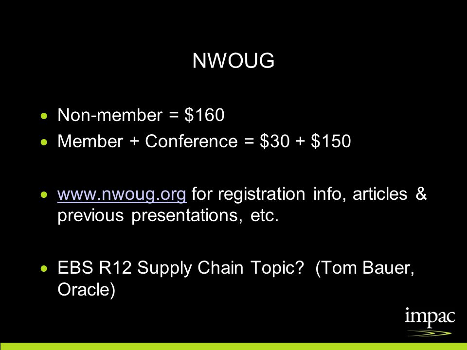 NWOUG  Non-member = $160  Member + Conference = $30 + $150  www.nwoug.org for registration info, articles & previous presentations, etc.