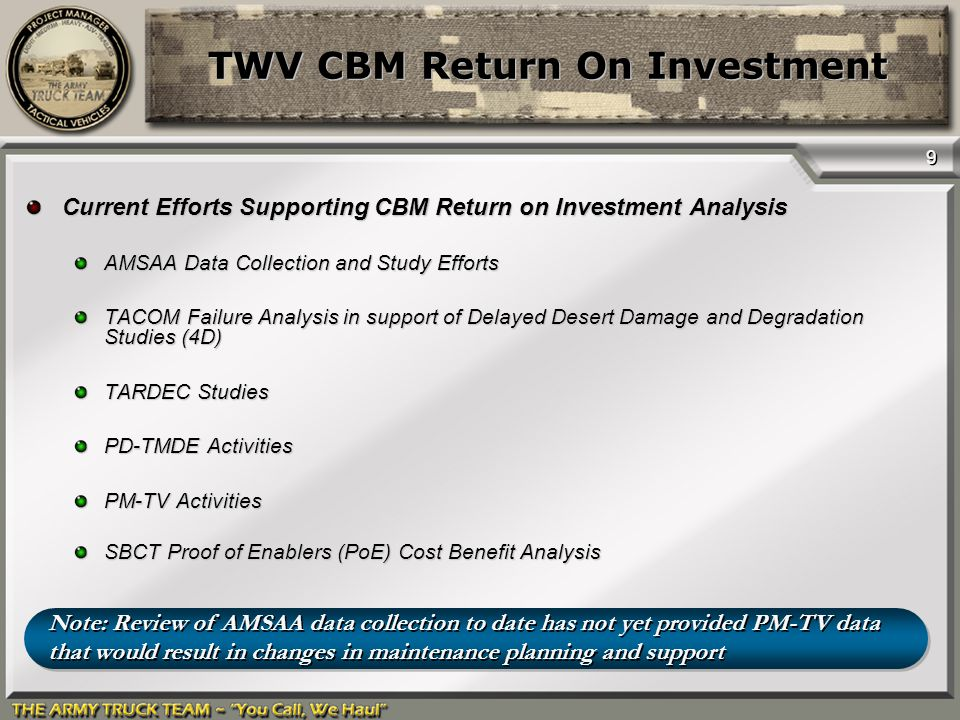 9 TWV CBM Return On Investment Current Efforts Supporting CBM Return on Investment Analysis AMSAA Data Collection and Study Efforts TACOM Failure Anal