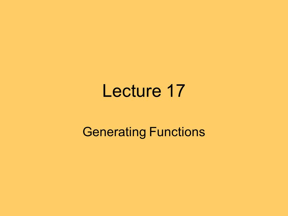 Lecture 17 Generating Functions