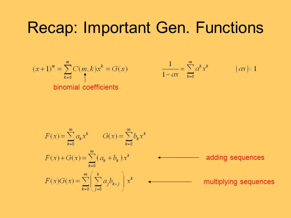 Recap: Important Gen. Functions binomial coefficients adding sequences multiplying sequences