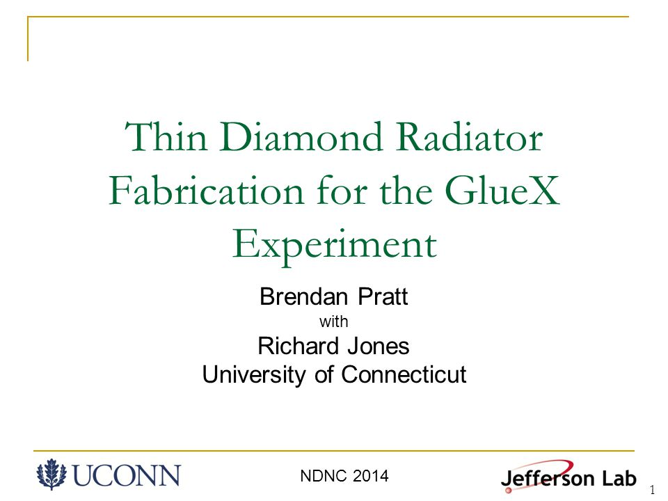 Thin Diamond Radiator Fabrication for the GlueX Experiment Brendan Pratt with Richard Jones University of Connecticut NDNC 2014 1
