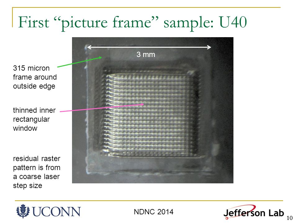10 First picture frame sample: U40 3 mm 315 micron frame around outside edge thinned inner rectangular window residual raster pattern is from a coarse laser step size NDNC 2014