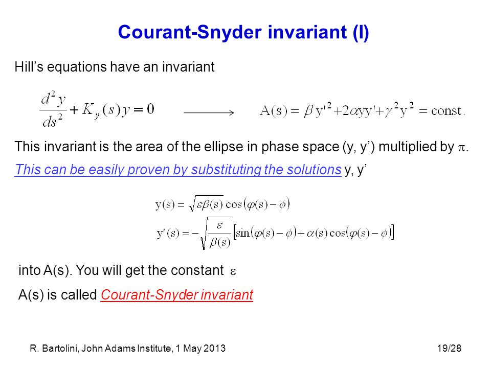 19/28 Courant-Snyder invariant (I) Hill's equations have an invariant This invariant is the area of the ellipse in phase space (y, y') multiplied by 