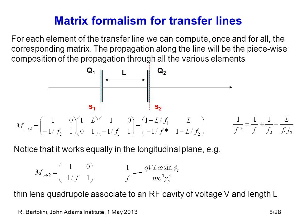 8/28 Matrix formalism for transfer lines For each element of the transfer line we can compute, once and for all, the corresponding matrix. The propaga
