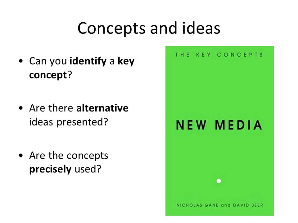 Concepts and ideas Can you identify a key concept? Are there alternative ideas presented? Are the concepts precisely used?