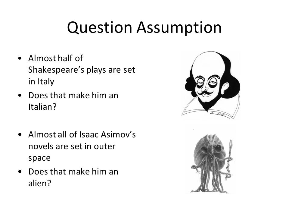 Question Assumption Almost half of Shakespeare's plays are set in Italy Does that make him an Italian? Almost all of Isaac Asimov's novels are set in