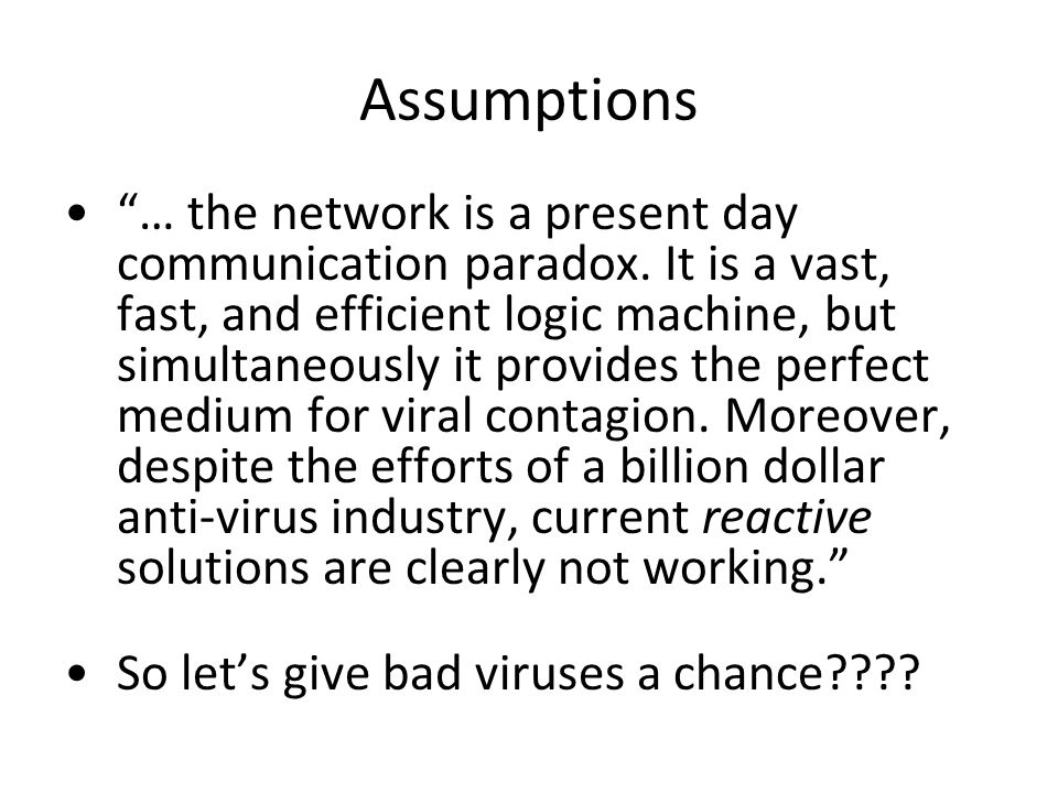 "Assumptions ""… the network is a present day communication paradox. It is a vast, fast, and efficient logic machine, but simultaneously it provides the"