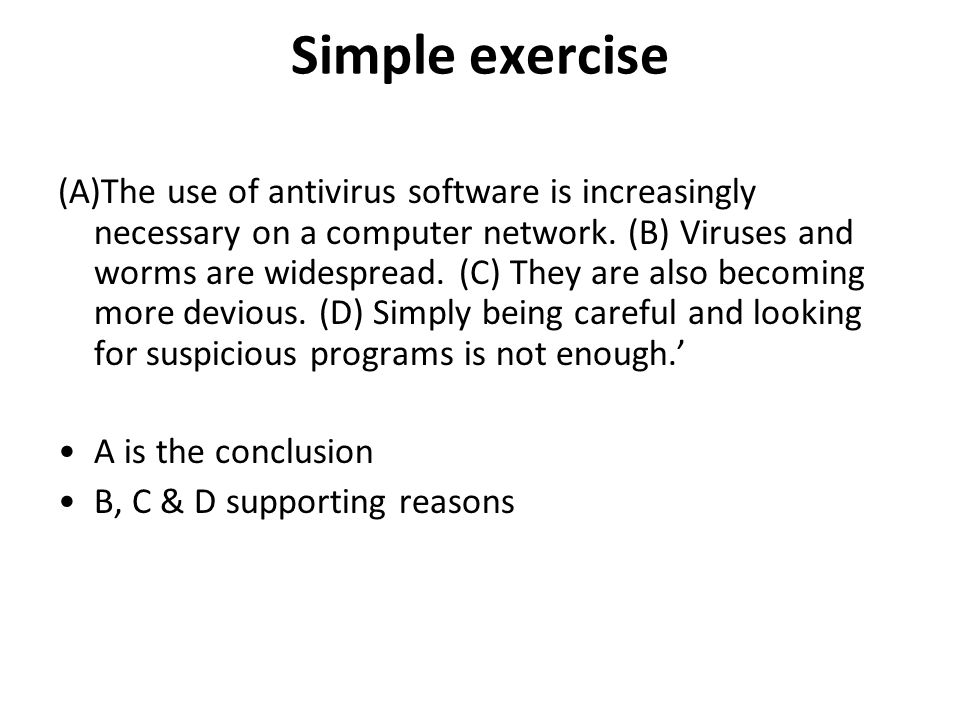 Simple exercise (A)The use of antivirus software is increasingly necessary on a computer network. (B) Viruses and worms are widespread. (C) They are a