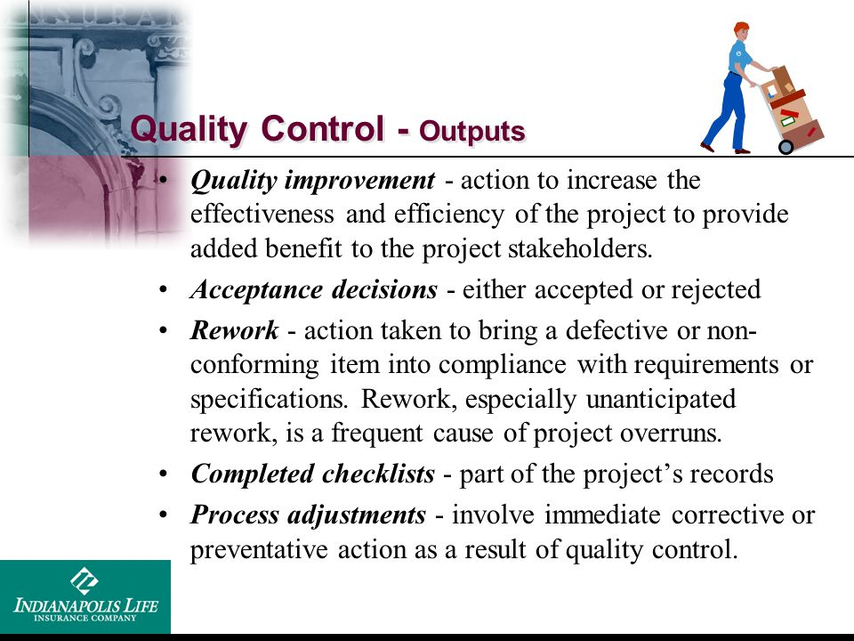Quality Control - Outputs Quality improvement - action to increase the effectiveness and efficiency of the project to provide added benefit to the pro