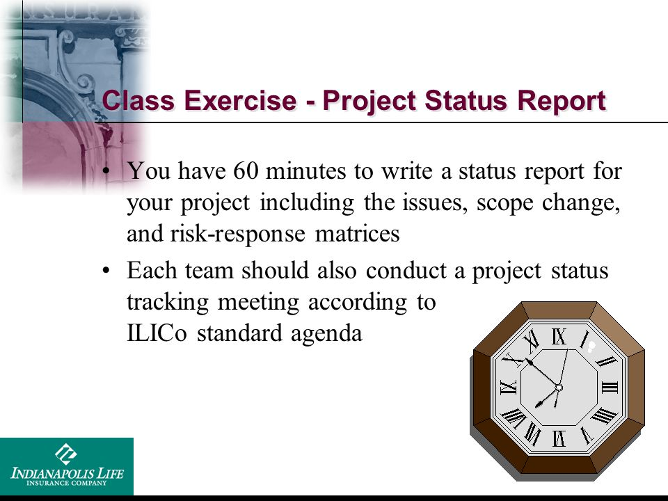 Class Exercise - Project Status Report You have 60 minutes to write a status report for your project including the issues, scope change, and risk-resp