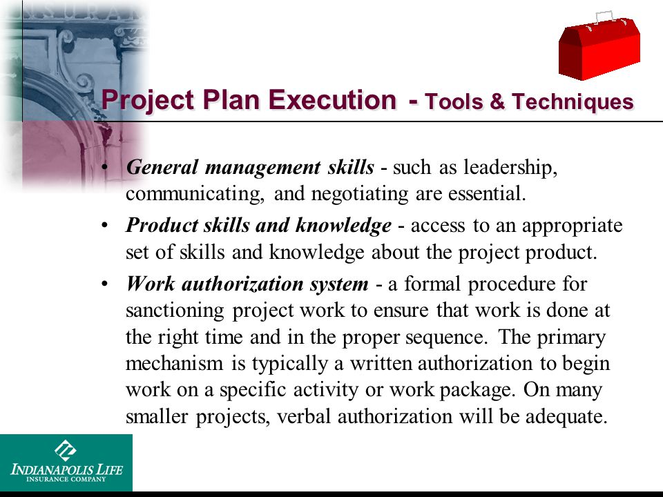 Project Plan Execution - Tools & Techniques General management skills - such as leadership, communicating, and negotiating are essential. Product skil