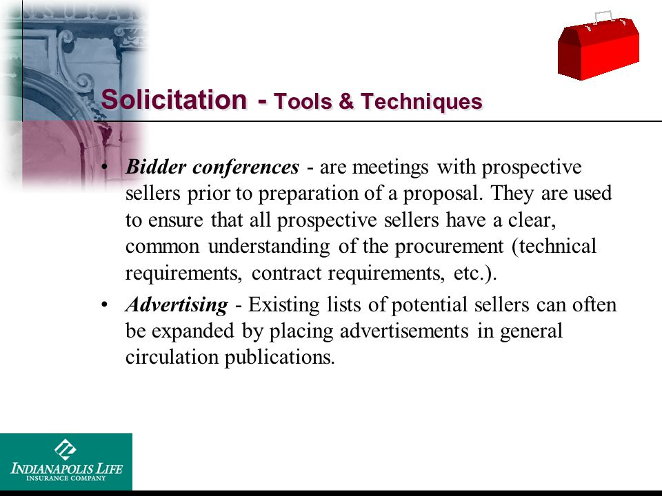 Solicitation - Tools & Techniques Bidder conferences - are meetings with prospective sellers prior to preparation of a proposal. They are used to ensu