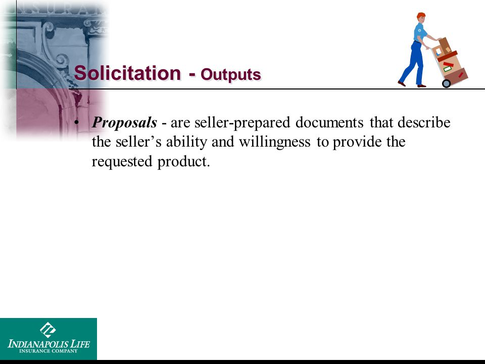 Solicitation - Outputs Proposals - are seller-prepared documents that describe the seller's ability and willingness to provide the requested product.