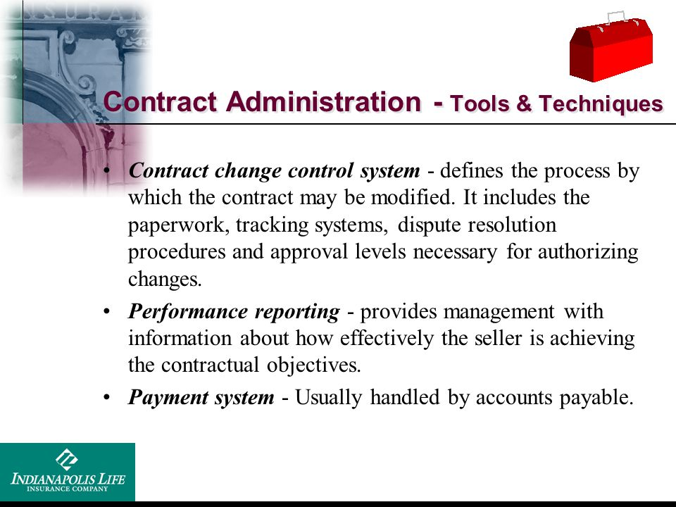Contract Administration - Tools & Techniques Contract change control system - defines the process by which the contract may be modified. It includes t