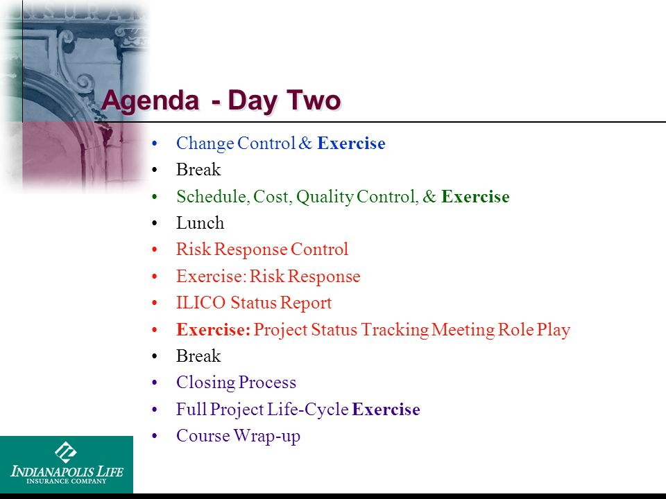 Agenda - Day Two Change Control & Exercise Break Schedule, Cost, Quality Control, & Exercise Lunch Risk Response Control Exercise: Risk Response ILICO
