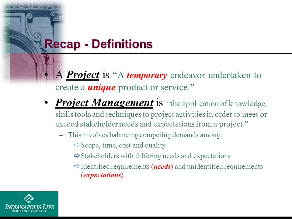 """Recap - Definitions A Project is """"A temporary endeavor undertaken to create a unique product or service."""" Project Management is """"the application of kn"""