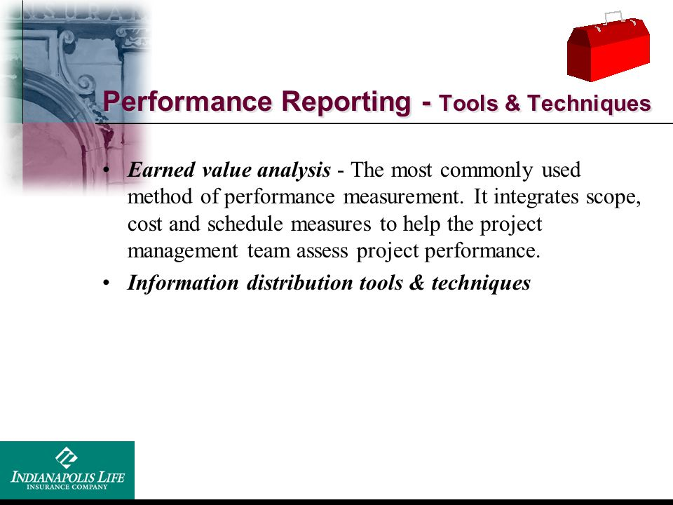Performance Reporting - Tools & Techniques Earned value analysis - The most commonly used method of performance measurement. It integrates scope, cost