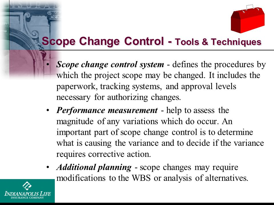 Scope Change Control - Tools & Techniques Scope change control system - defines the procedures by which the project scope may be changed. It includes
