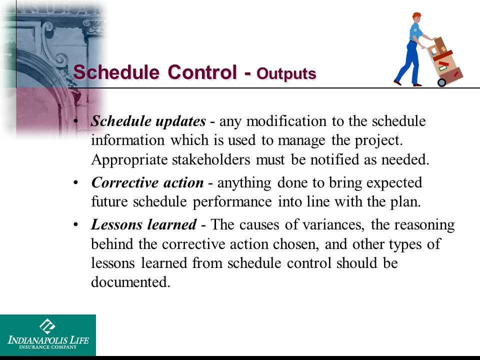 Schedule Control - Outputs Schedule updates - any modification to the schedule information which is used to manage the project. Appropriate stakeholde
