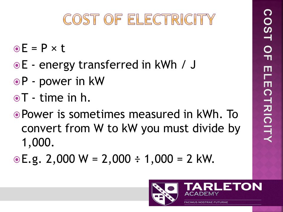  E = P × t  E - energy transferred in kWh / J  P - power in kW  T - time in h.