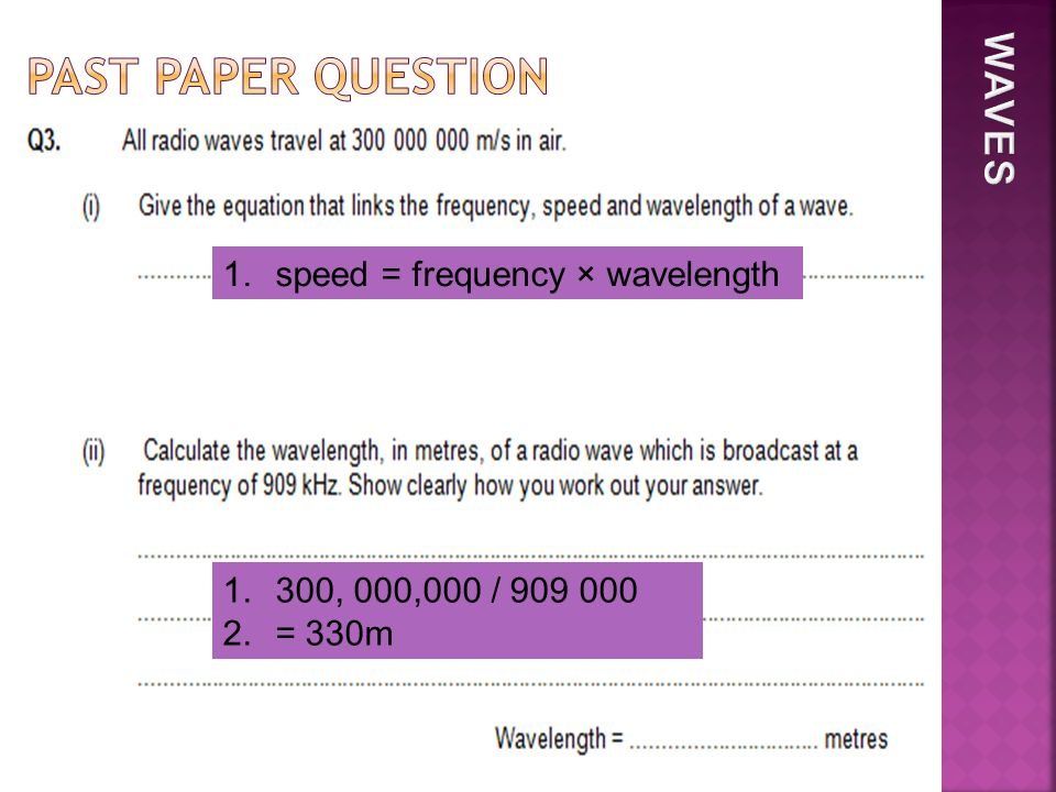 1.speed = frequency × wavelength 1.300, 000,000 / 909 000 2.= 330m