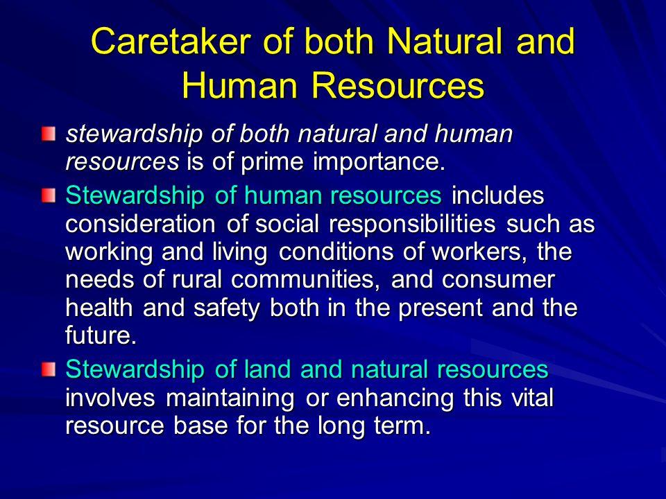 Caretaker of both Natural and Human Resources stewardship of both natural and human resources is of prime importance. Stewardship of human resources i