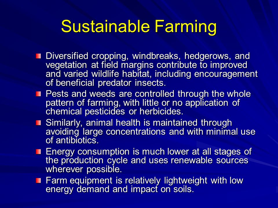 Sustainable Farming Diversified cropping, windbreaks, hedgerows, and vegetation at field margins contribute to improved and varied wildlife habitat, i