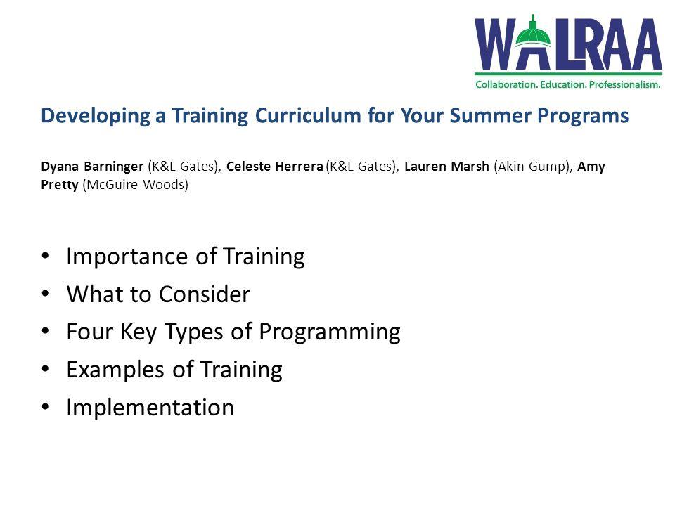 Developing a Training Curriculum for Your Summer Programs Dyana Barninger (K&L Gates), Celeste Herrera (K&L Gates), Lauren Marsh (Akin Gump), Amy Pret