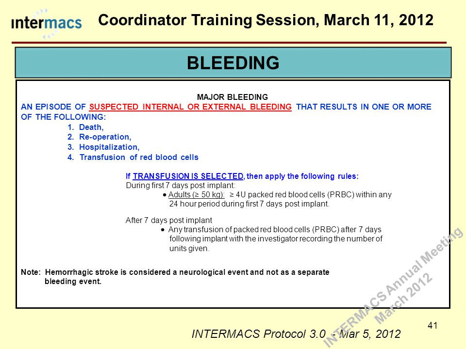 Coordinator Training Session, March 11, 2012 41 MAJOR BLEEDING AN EPISODE OF SUSPECTED INTERNAL OR EXTERNAL BLEEDING THAT RESULTS IN ONE OR MORE OF THE FOLLOWING: 1.